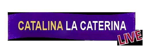 Catalina la caterina live